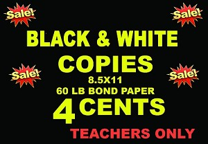 black and white copies - 60lb bond TEACHERS ONLY